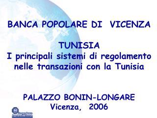 BANCA POPOLARE DI  VICENZA  TUNISIA  I principali sistemi di regolamento nelle transazioni con la Tunisia   PALAZZO BONI