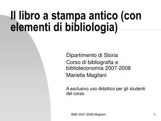 Il libro a stampa antico con elementi di bibliologia