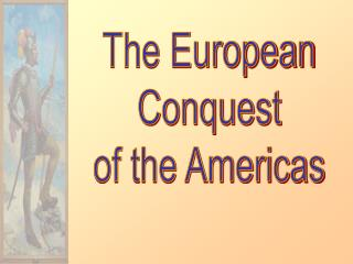 The European Conquest of the Americas
