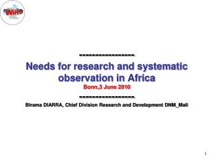 ----------------- Needs for research and systematic observation in Africa  Bonn,3 June 2010 ----------------- Birama DIA
