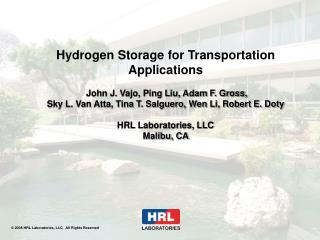Hydrogen Storage for Transportation Applications   John J. Vajo, Ping Liu, Adam F. Gross,  Sky L. Van Atta, Tina T. Salg