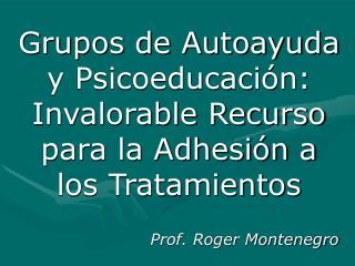 grupos de autoayuda y psicoeducaci n: invalorable recurso para la adhesi n a los tratamientos