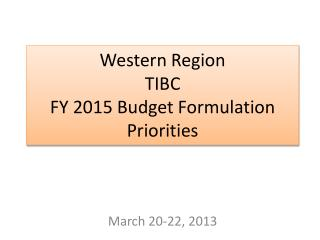 Western Region TIBC  FY 2015 Budget Formulation Priorities