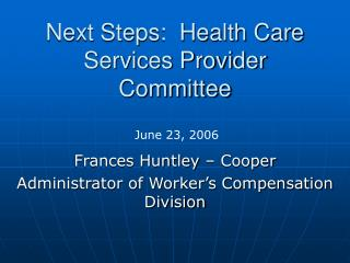 Next Steps:  Health Care Services Provider Committee