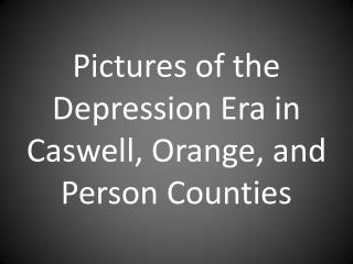 Pictures of the Depression Era in Caswell, Orange, and Person Counties