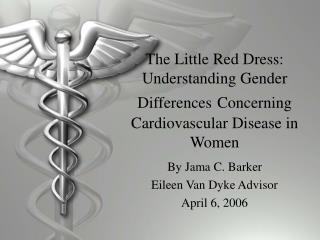 The Little Red Dress: Understanding Gender Differences Concerning Cardiovascular Disease in Women