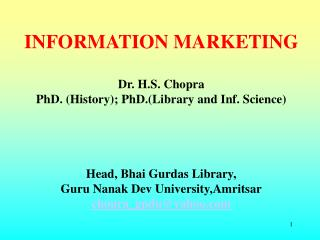 INFORMATION MARKETING  Dr. H.S. Chopra PhD. History; PhD.Library and Inf. Science     Head, Bhai Gurdas Library, Guru Na