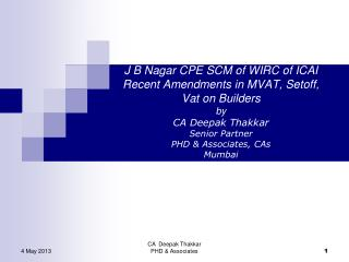 J B Nagar CPE SCM of WIRC of ICAI  Recent Amendments in MVAT, Setoff, Vat on Builders by CA Deepak Thakkar Senior Partne