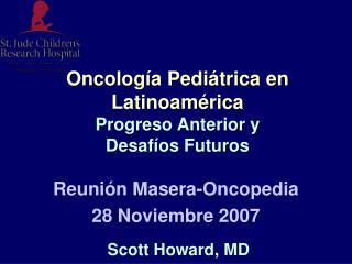Oncolog a Pedi trica en Latinoam rica Progreso Anterior y  Desaf os Futuros