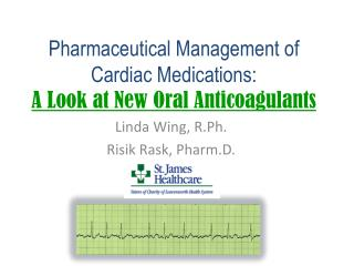 Pharmaceutical Management of Cardiac Medications:  A Look at New Oral Anticoagulants