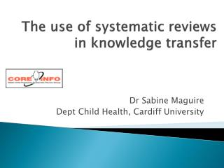 The use of systematic reviews in knowledge transfer