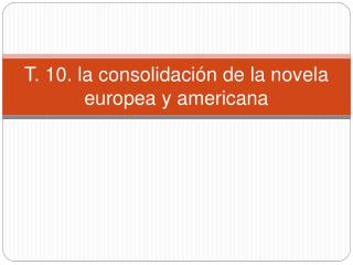 T. 10. la consolidaci n de la novela europea y americana