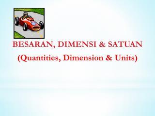 BESARAN, DIMENSI  SATUAN Quantities, Dimension  Units