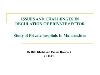 ISSUES AND CHALLENGES IN REGULATION OF PRIVATE SECTOR  Study of Private hospitals In Maharashtra