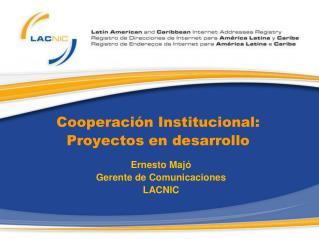Cooperaci n Institucional: Proyectos en desarrollo