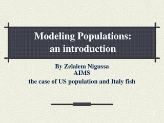By Zelalem Nigussa  AIMS the case of US population and Italy fish