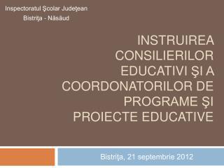 INSTRUIREA CONSILIERILOR EDUCATIVI si a coordonatorilor de programe si proiecte educative
