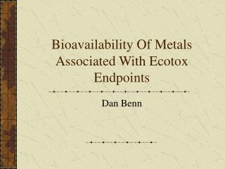 Bioavailability Of Metals Associated With Ecotox Endpoints
