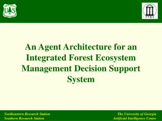 An Agent Architecture for an Integrated Forest Ecosystem Management Decision Support System