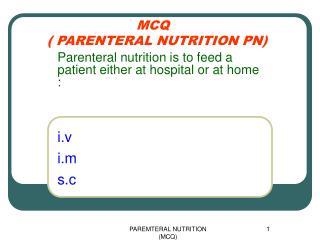 MCQ    PARENTERAL NUTRITION PN