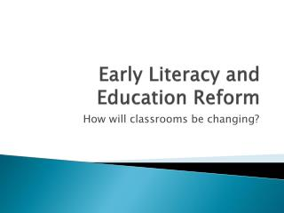 Early Literacy and Education Reform