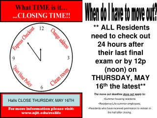 ALL Residents need to check out 24 hours after their last final exam or by 12p noon on THURSDAY, MAY 16th the latest