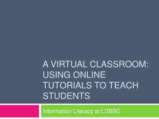 A Virtual Classroom: Using Online Tutorials to Teach Students