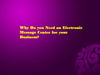 Why Do you Need an Electronic Message Center for your Busine