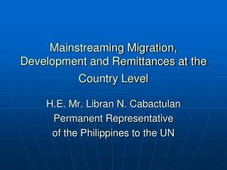 Mainstreaming Migration, Development and Remittances at the Country Level