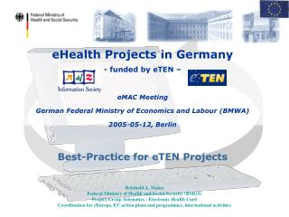 EHealth Projects in Germany - funded by eTEN    eMAC Meeting German Federal Ministry of Economics and Labour BMWA 2005-0