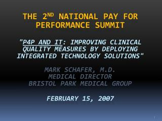 The 2nd National Pay for Performance Summit  P4P and IT: Improving Clinical Quality Measures by Deploying Integrated Tec