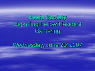 Keats Society Departing Fellow