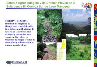 Estudio Agroecol gico y de Drenaje Pluvial de la Subcuenca III, Cuenca Sur de Lago Managua