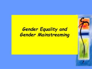 Gender Equality and  Gender Mainstreaming