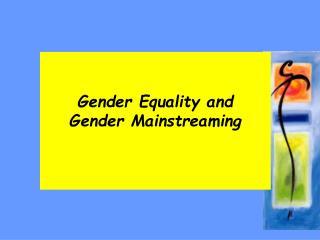Gender Equality and  Gender Mainstreaming