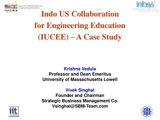 Indo US Collaboration  for Engineering Education IUCEE   A Case Study    Krishna Vedula Professor and Dean Emeritus Univ