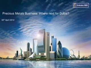 Precious Metals Business: Where next for Dubai