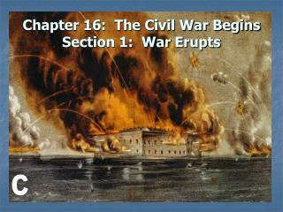 Chapter 16:  The Civil War Begins Section 1:  War Erupts