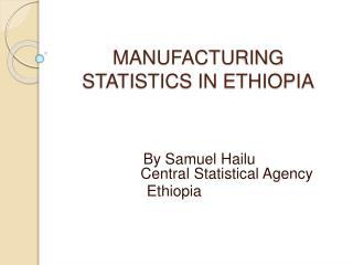 MANUFACTURING STATISTICS IN ETHIOPIA