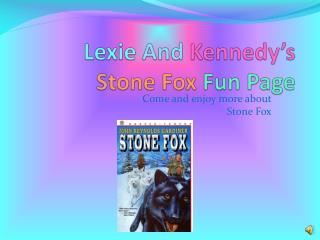 Lexie And Kennedy s  Stone Fox Fun Page