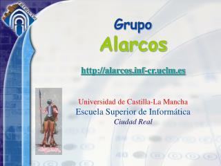 Grupo Alarcos  alarcosf-cr.uclm.es   Universidad de Castilla-La Mancha Escuela Superior de Inform tica Ciudad Real