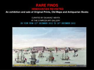 RARE FINDS                                         HINDOOSTAN REVISITED  An exhibition and sale of Original Prints, Old