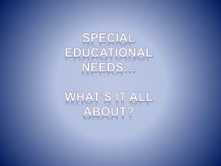 Special Educational  Needs   What s it all about