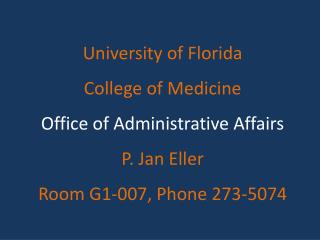 University of Florida College of Medicine Office of Administrative Affairs P. Jan Eller Room G1-007, Phone 273-5074