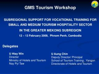 GMS Tourism Workshop  SUBREGIONAL SUPPORT FOR VOCATIONAL TRAINING FOR SMALL AND MEDIUM TOURISM HOSPITALITY SECTOR  IN TH