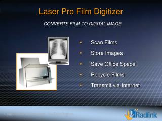 Scan Films   Store Images  Save Office Space  Recycle Films  Transmit via Internet