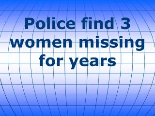 Police find 3 women missing for years