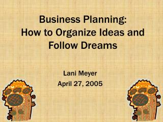 Business Planning:  How to Organize Ideas and Follow Dreams
