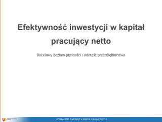 Efektywnosc inwestycji w kapital   pracujacy netto  Docelowy poziom plynnosci i wartosc przedsiebiorstwa