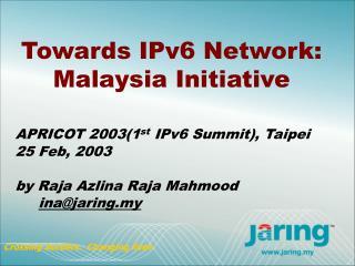 Towards IPv6 Network:  Malaysia Initiative